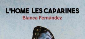 «L'HOME LES CAPARINES» primera novela de Blanca Fernández Quintana