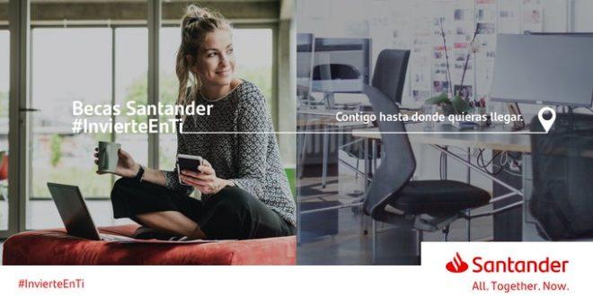 Becas Santander #InvierteEnTi para estudiantes y jóvenes profesionales